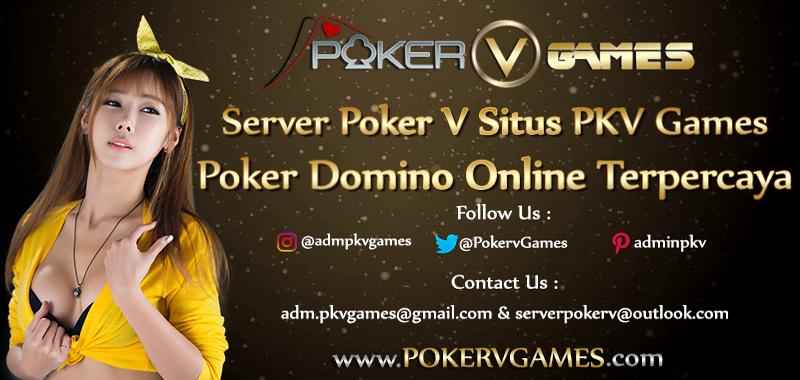 Server Poker V Situs PKV Games Poker Domino Online Terpercaya