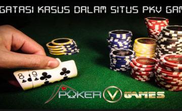 Mengatasi-Kasus-Dalam-Situs-PKV-Games-PokerVGames