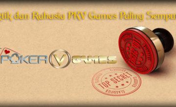 Taktik dan Rahasia PKV Games Paling Sempurna
